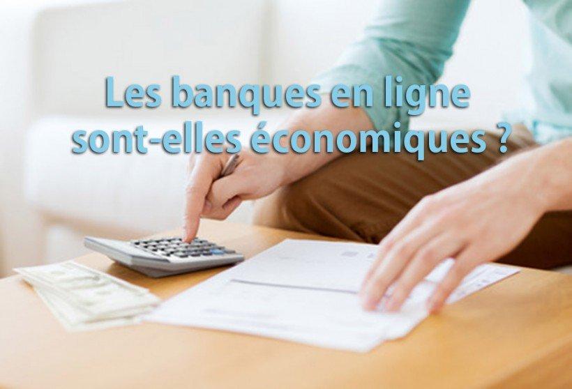 Les banques en ligne sont elles economiques