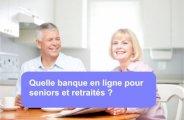 Les banques en ligne pour seniors et retraités