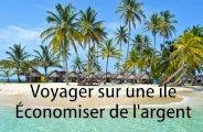 Voyager sur une île: Économiser de l'argent