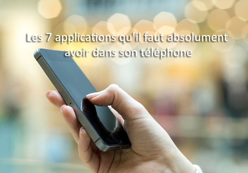 applications a avoir dans son telephone