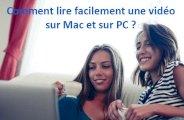 Comment lire facilement une vidéo sur Mac et sur PC ?