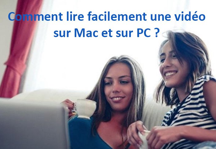 lire facilement video pc et mac