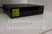 Comment ouvrir la Freebox mini 4k