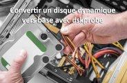 Convertir un disque dynamique vers base avec dskprobe