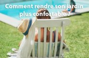 Comment rendre son jardin plus confortable ?