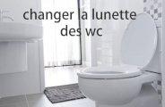 changer la lunette des wc