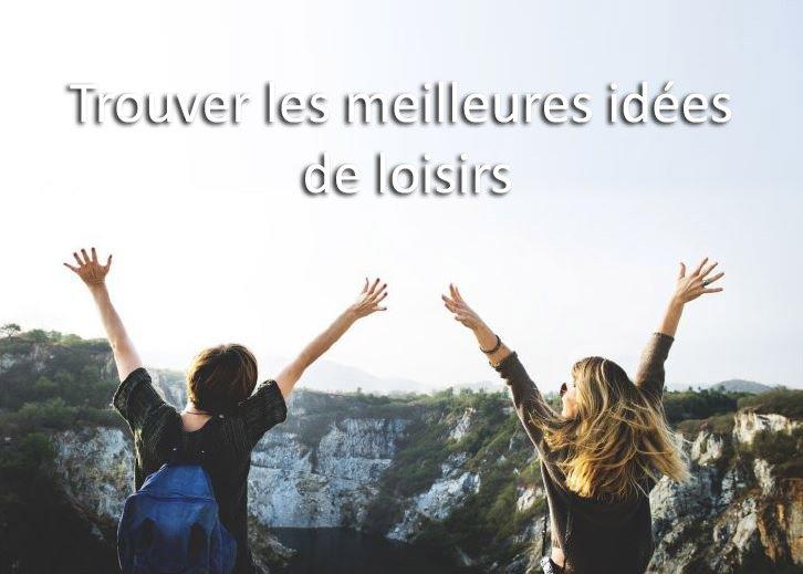 trouver les meilleures idees de loisirs