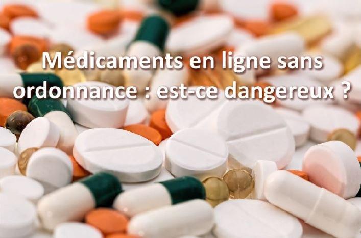 medicaments en ligne sans ordonnance est ce dangereux