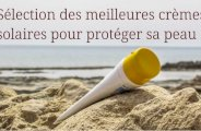 Meilleures crèmes solaires pour bien protéger sa peau