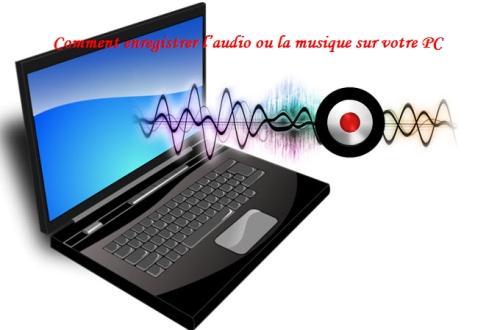 Comment enregistrer l'audio ou la musique sur votre PC ?